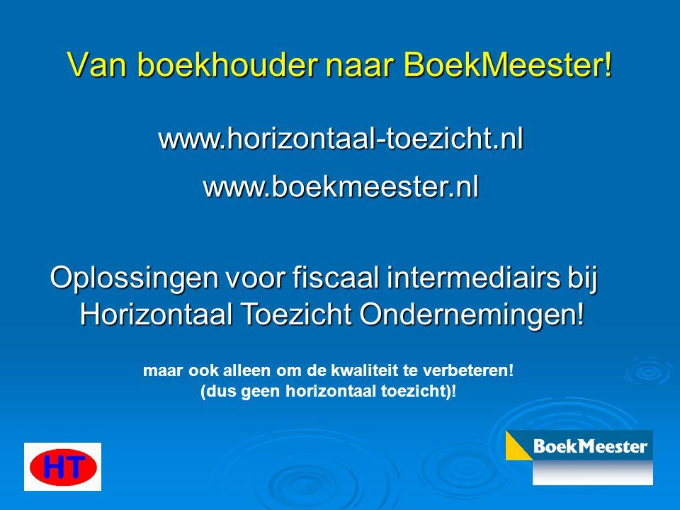 Van boekhouder naar BoekMeester! www.horizontaal-toezicht.nl www.boekmeester.nl Oplossingen voor fiscaal intermediairs bij Horizontaal Toezicht Ondern