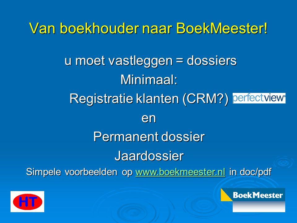 u moet vastleggen = dossiers u moet vastleggen = dossiersMinimaal: Registratie klanten (CRM?) en Permanent dossier Jaardossier Simpele voorbeelden op