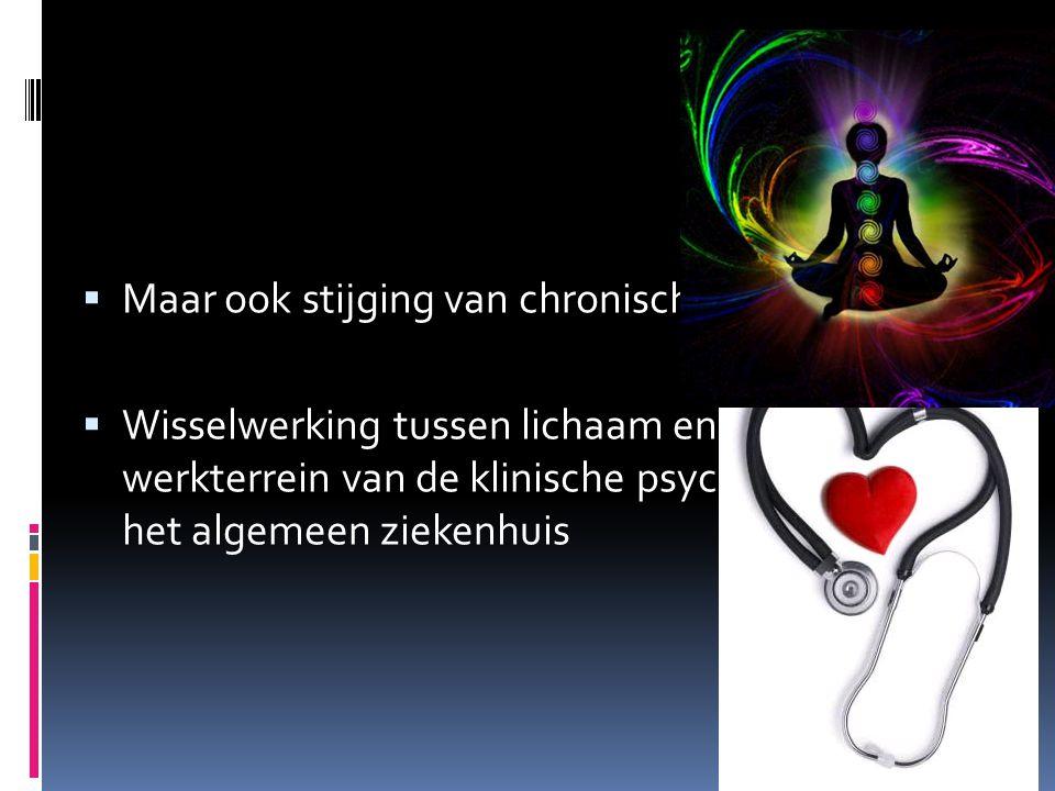  Maar ook stijging van chronische ziekten  Wisselwerking tussen lichaam en geest is het werkterrein van de klinische psycholoog in het algemeen ziek