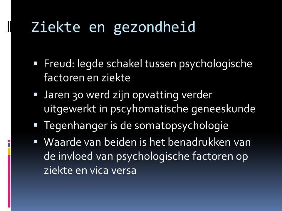Ziekte en gezondheid  Freud: legde schakel tussen psychologische factoren en ziekte  Jaren 30 werd zijn opvatting verder uitgewerkt in pscyhomatisch