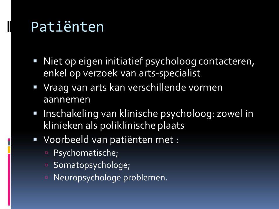 Patiënten  Niet op eigen initiatief psycholoog contacteren, enkel op verzoek van arts-specialist  Vraag van arts kan verschillende vormen aannemen 