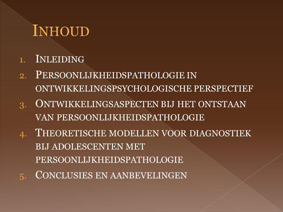 1. I NLEIDING 2. P ERSOONLIJKHEIDSPATHOLOGIE IN ONTWIKKELINGSPSYCHOLOGISCHE PERSPECTIEF 3.