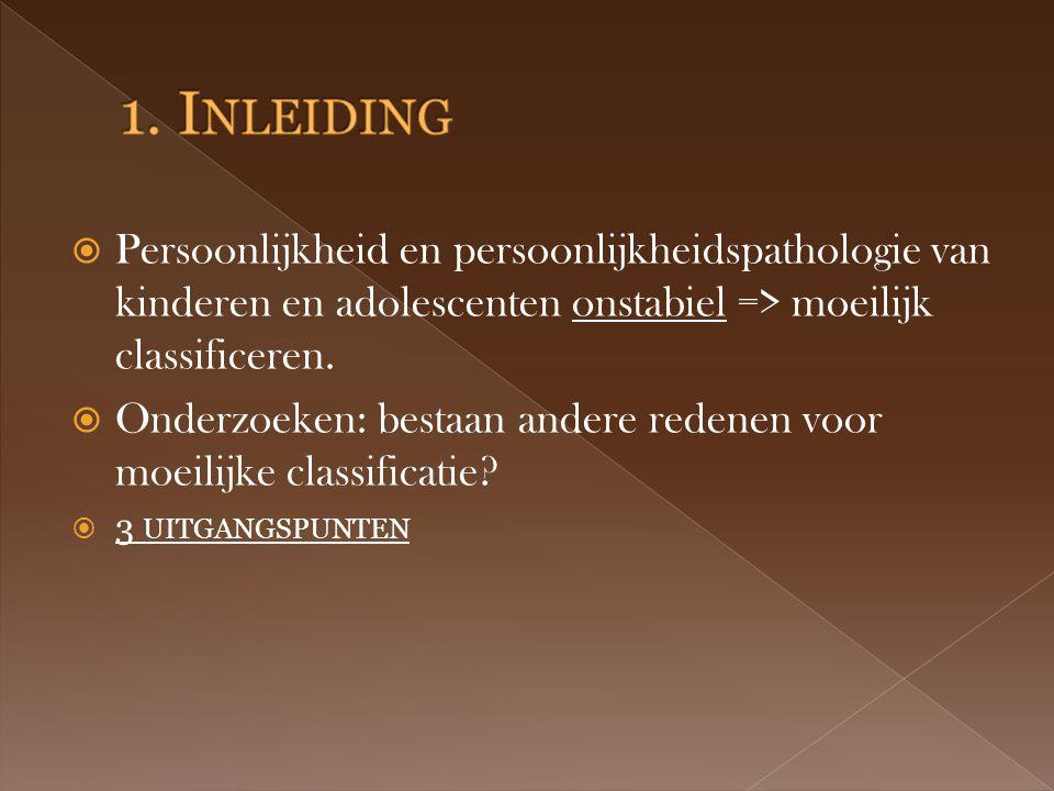  Persoonlijkheid en persoonlijkheidspathologie van kinderen en adolescenten onstabiel => moeilijk classificeren.