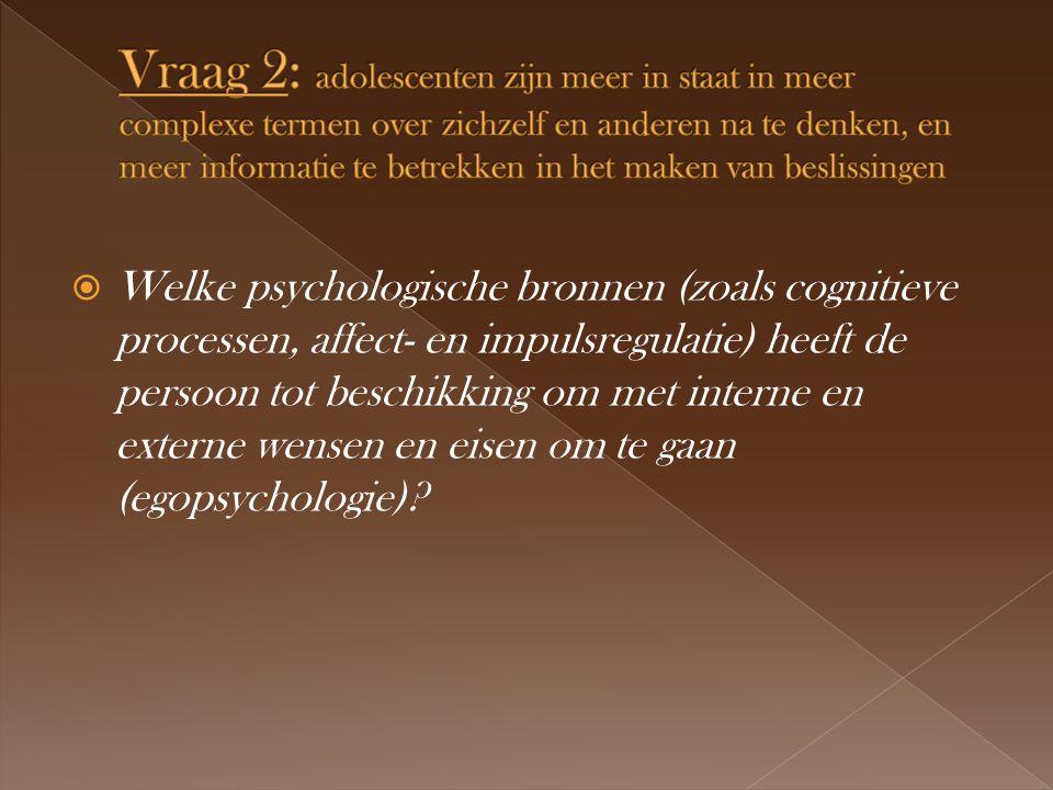  Welke psychologische bronnen (zoals cognitieve processen, affect- en impulsregulatie) heeft de persoon tot beschikking om met interne en externe wensen en eisen om te gaan (egopsychologie)?