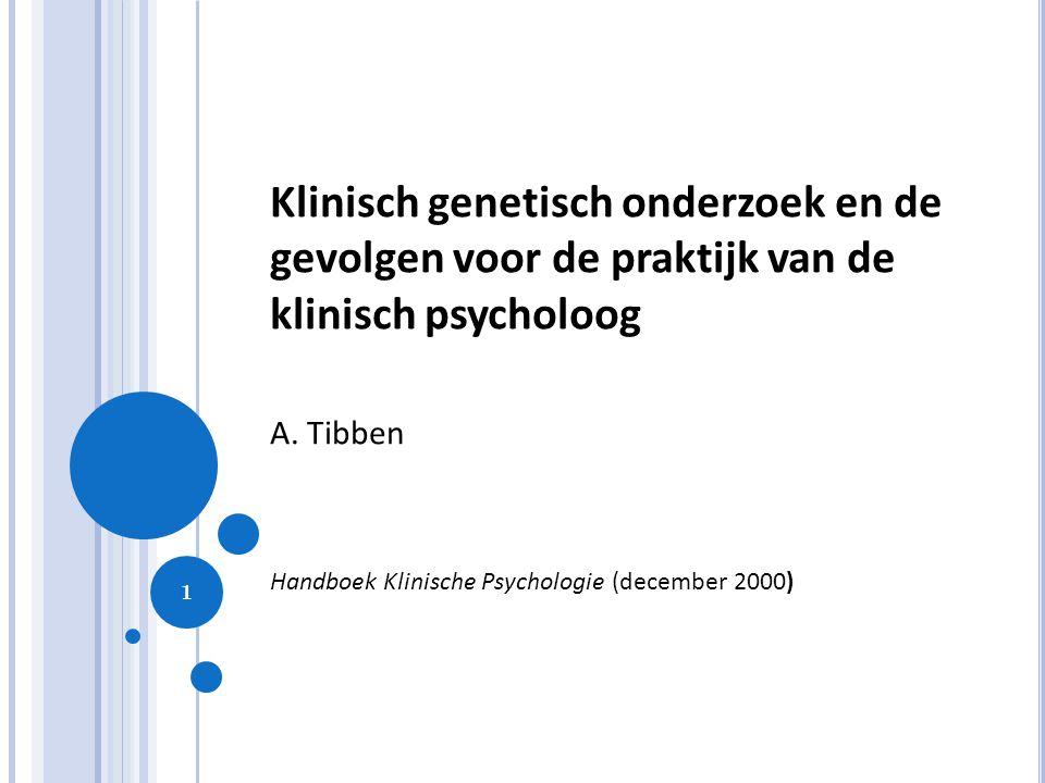 1 Klinisch genetisch onderzoek en de gevolgen voor de praktijk van de klinisch psycholoog A. Tibben Handboek Klinische Psychologie (december 2000)