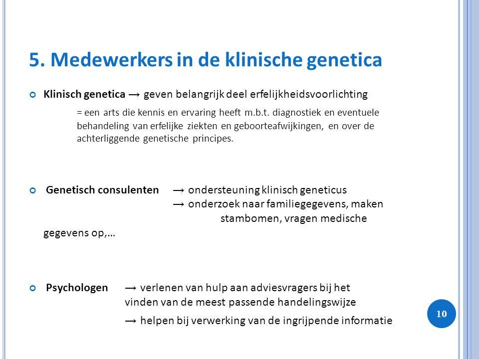 10 5. Medewerkers in de klinische genetica Klinisch genetica → geven belangrijk deel erfelijkheidsvoorlichting = een arts die kennis en ervaring heeft