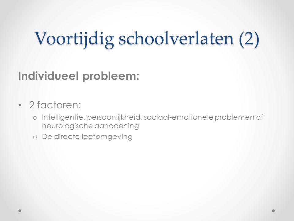 Voortijdig schoolverlaten (2) Individueel probleem: 2 factoren: o Intelligentie, persoonlijkheid, sociaal-emotionele problemen of neurologische aandoe