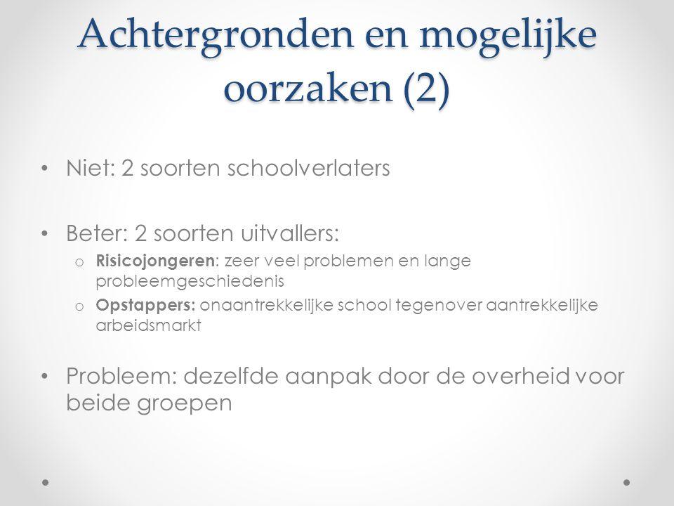 Achtergronden en mogelijke oorzaken (2) Niet: 2 soorten schoolverlaters Beter: 2 soorten uitvallers: o Risicojongeren : zeer veel problemen en lange p