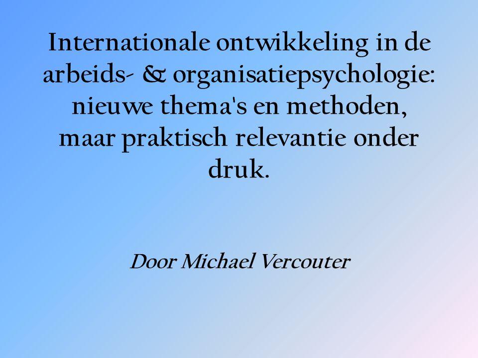Internationale ontwikkeling in de arbeids- & organisatiepsychologie: nieuwe thema s en methoden, maar praktisch relevantie onder druk.