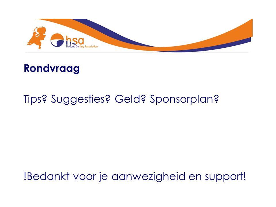 Rondvraag Tips Suggesties Geld Sponsorplan !Bedankt voor je aanwezigheid en support!