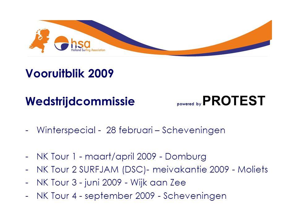 Vooruitblik 2009 Wedstrijdcommissie powered by PROTEST -Winterspecial - 28 februari – Scheveningen -NK Tour 1 - maart/april 2009 - Domburg -NK Tour 2 SURFJAM (DSC)- meivakantie 2009 - Moliets -NK Tour 3 - juni 2009 - Wijk aan Zee -NK Tour 4 - september 2009 - Scheveningen