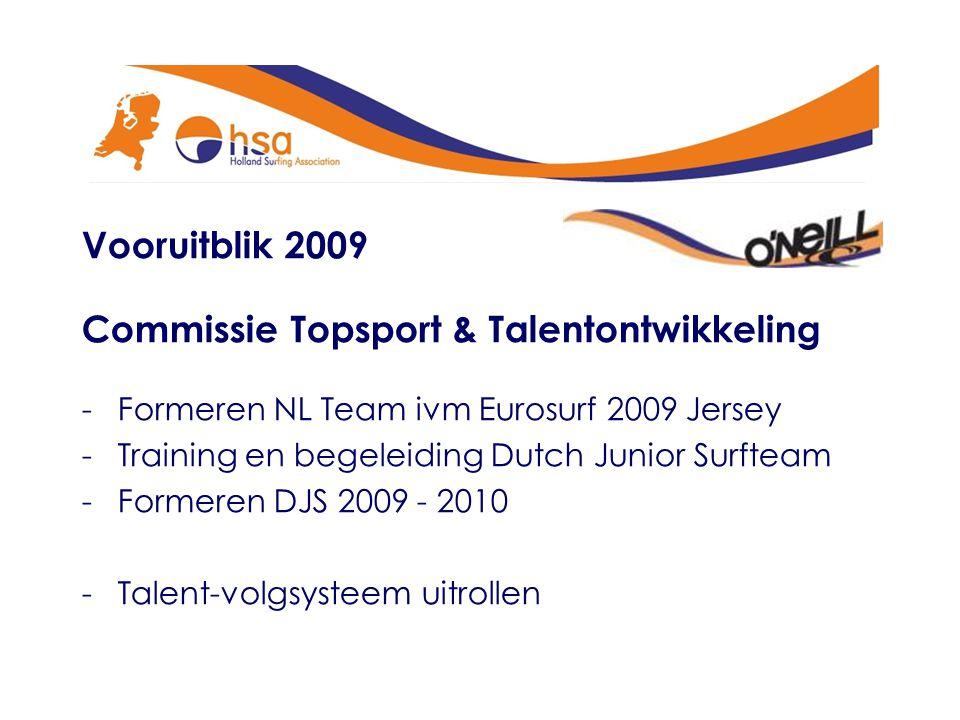 Vooruitblik 2009 Commissie Topsport & Talentontwikkeling -Formeren NL Team ivm Eurosurf 2009 Jersey -Training en begeleiding Dutch Junior Surfteam -Fo