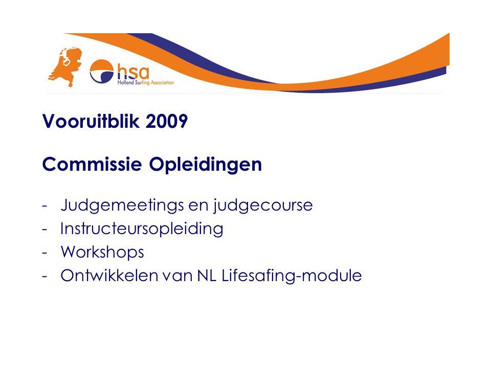 Vooruitblik 2009 Commissie Opleidingen -Judgemeetings en judgecourse -Instructeursopleiding -Workshops -Ontwikkelen van NL Lifesafing-module