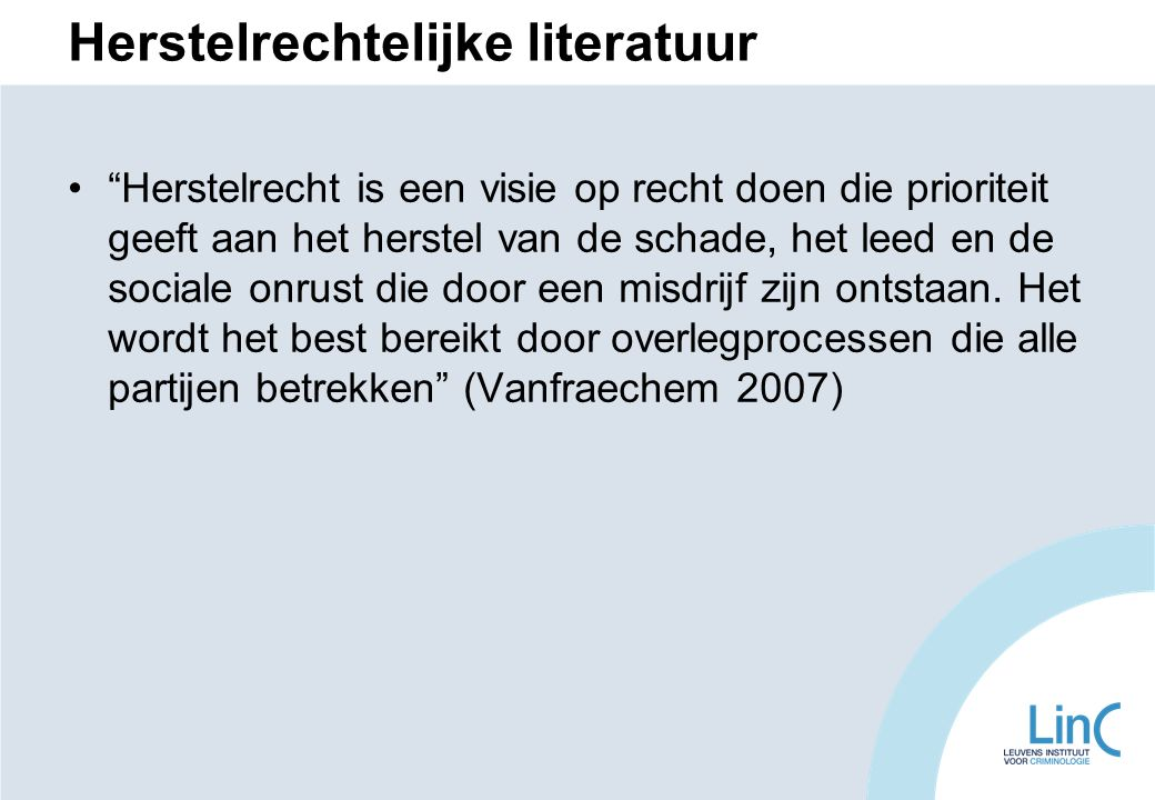 Herstelrechtelijke literatuur Herstelrecht is een visie op recht doen die prioriteit geeft aan het herstel van de schade, het leed en de sociale onrust die door een misdrijf zijn ontstaan.