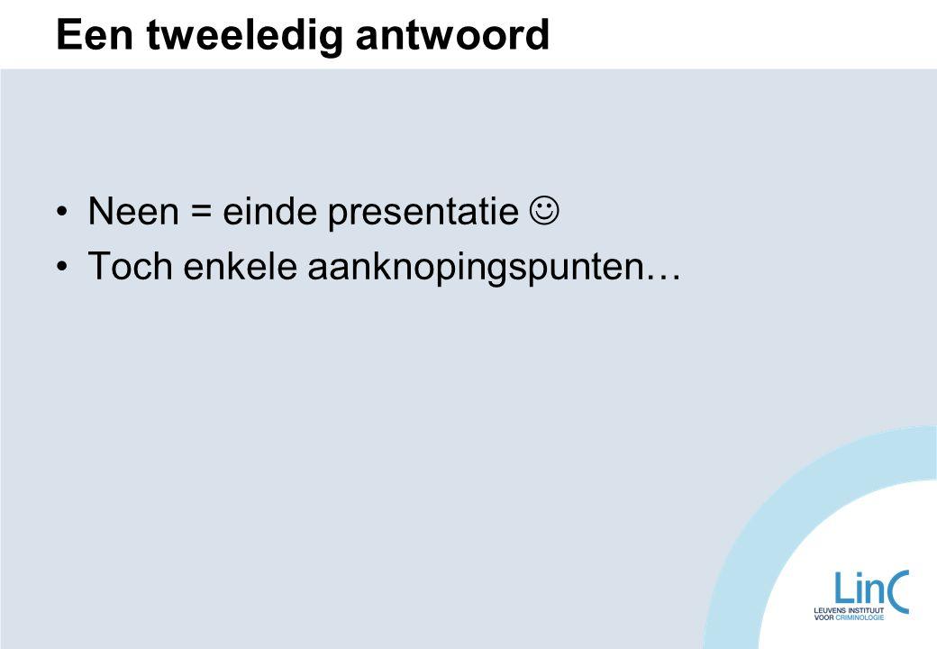 Een tweeledig antwoord Neen = einde presentatie Toch enkele aanknopingspunten…