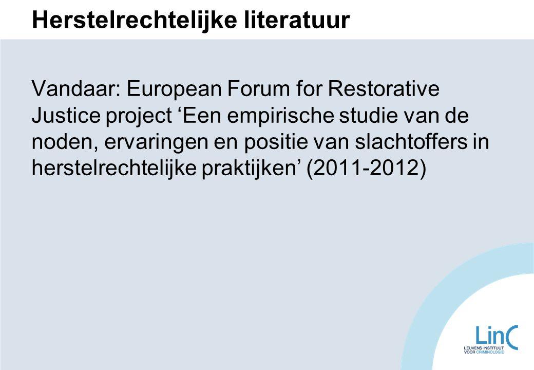 Herstelrechtelijke literatuur Vandaar: European Forum for Restorative Justice project 'Een empirische studie van de noden, ervaringen en positie van slachtoffers in herstelrechtelijke praktijken' (2011-2012)