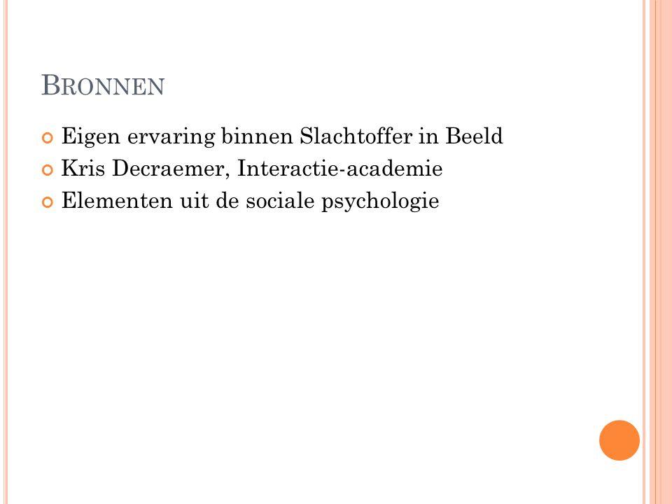 B RONNEN Eigen ervaring binnen Slachtoffer in Beeld Kris Decraemer, Interactie-academie Elementen uit de sociale psychologie