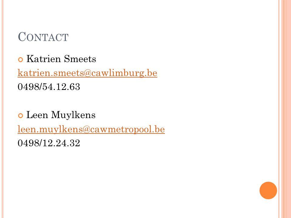 C ONTACT Katrien Smeets katrien.smeets@cawlimburg.be 0498/54.12.63 Leen Muylkens leen.muylkens@cawmetropool.be 0498/12.24.32