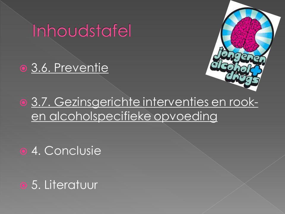  3.6. Preventie  3.7. Gezinsgerichte interventies en rook- en alcoholspecifieke opvoeding  4. Conclusie  5. Literatuur