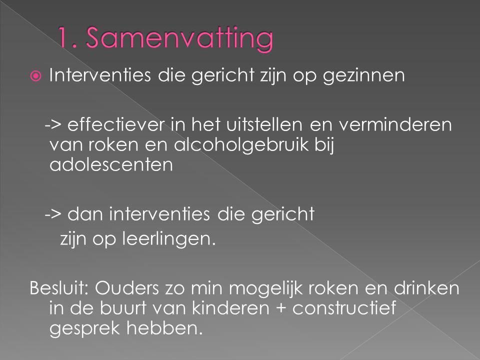  Interventies die gericht zijn op gezinnen -> effectiever in het uitstellen en verminderen van roken en alcoholgebruik bij adolescenten -> dan interv
