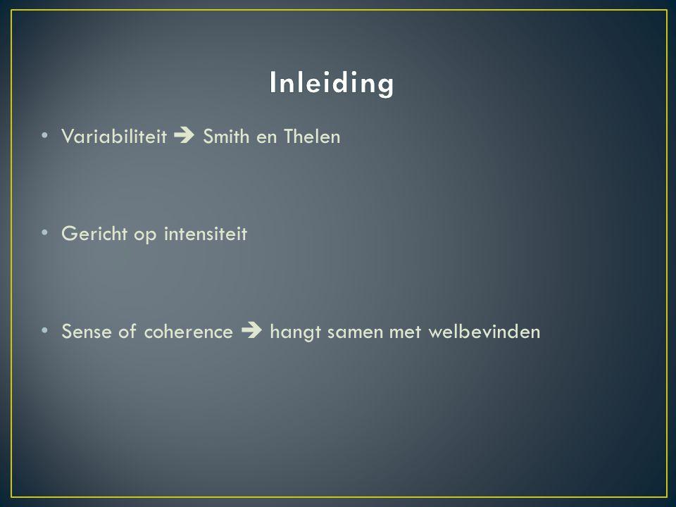Variabiliteit  Smith en Thelen Gericht op intensiteit Sense of coherence  hangt samen met welbevinden