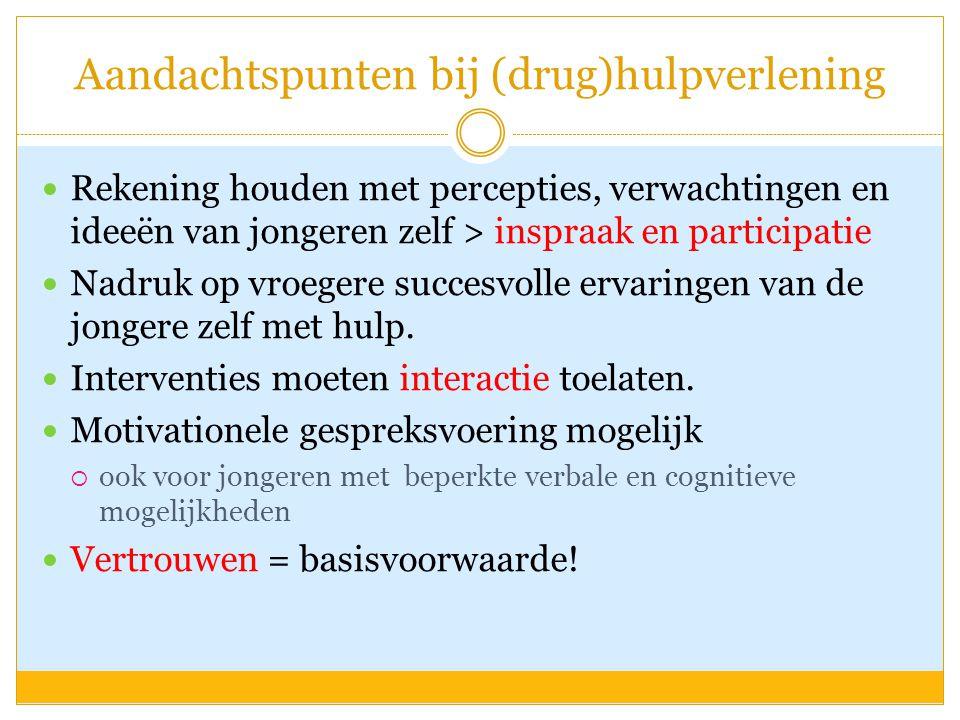 Aandachtspunten bij (drug)hulpverlening Rekening houden met percepties, verwachtingen en ideeën van jongeren zelf > inspraak en participatie Nadruk op