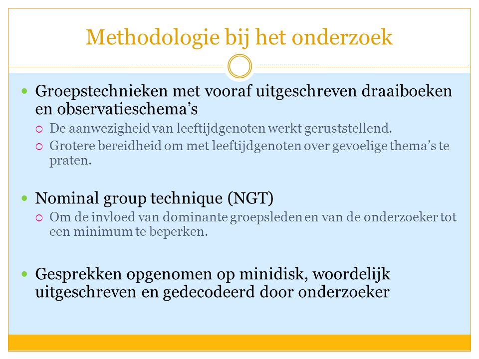 Methodologie bij het onderzoek Groepstechnieken met vooraf uitgeschreven draaiboeken en observatieschema's  De aanwezigheid van leeftijdgenoten werkt geruststellend.