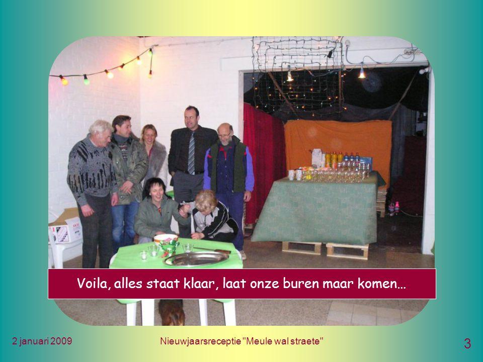 2 januari 2009Nieuwjaarsreceptie Meule wal straete 3 Voila, alles staat klaar, laat onze buren maar komen…