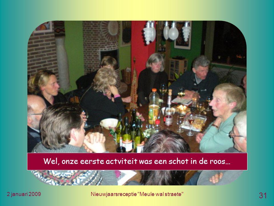 2 januari 2009Nieuwjaarsreceptie Meule wal straete 31 Wel, onze eerste actviteit was een schot in de roos…