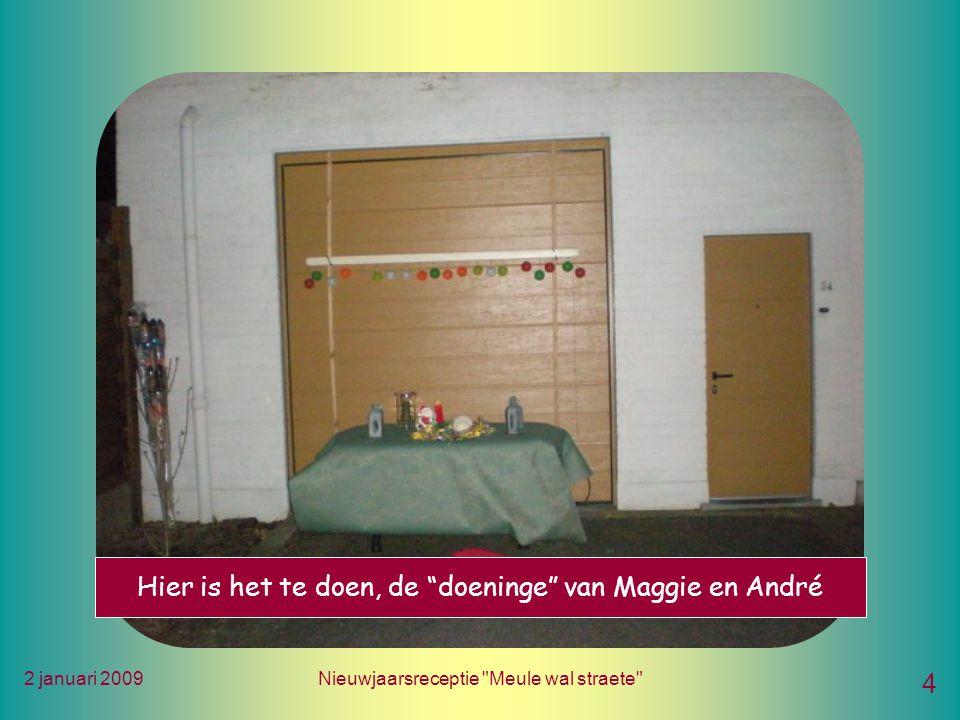 2 januari 2009Nieuwjaarsreceptie Meule wal straete 4 Hier is het te doen, de doeninge van Maggie en André