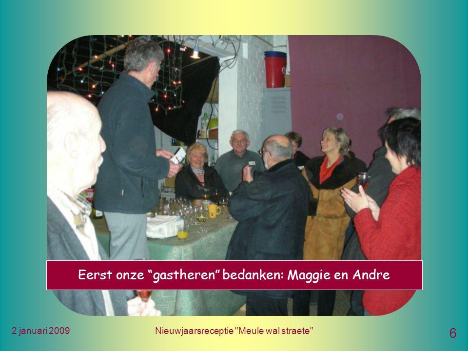 2 januari 2009Nieuwjaarsreceptie Meule wal straete 6 Eerst onze gastheren bedanken: Maggie en Andre