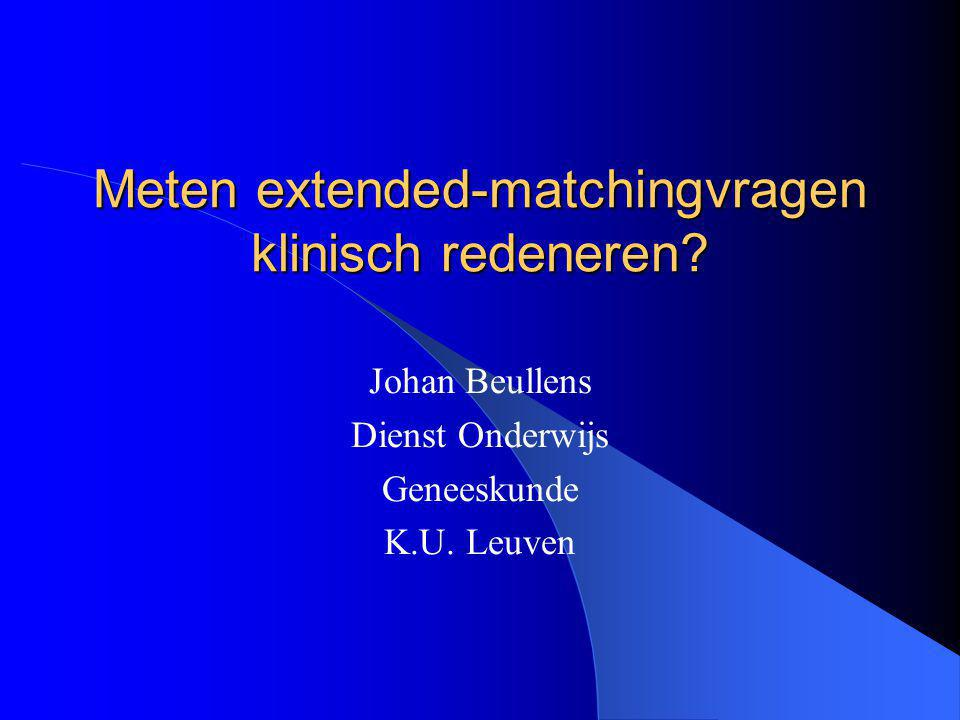 Meten extended-matchingvragen klinisch redeneren. Johan Beullens Dienst Onderwijs Geneeskunde K.U.