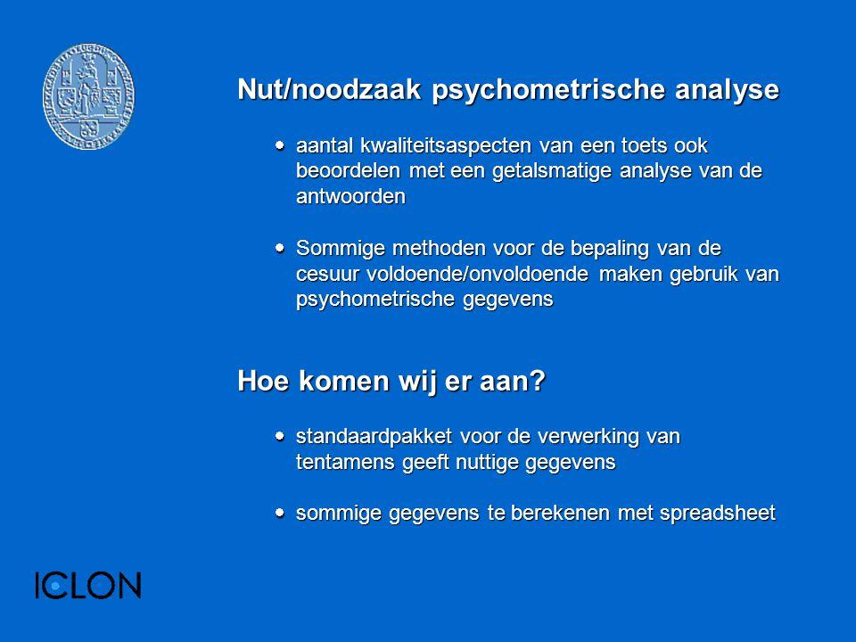 Nut/noodzaak psychometrische analyse  aantal kwaliteitsaspecten van een toets ook beoordelen met een getalsmatige analyse van de antwoorden  Sommige