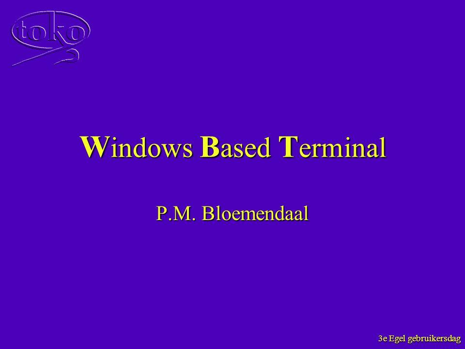 3e Egel gebruikersdag W indows B ased T erminal P.M. Bloemendaal
