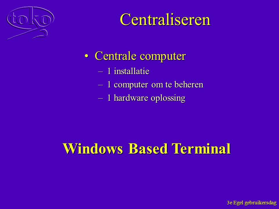 3e Egel gebruikersdag Centraliseren Centrale computerCentrale computer –1 installatie –1 computer om te beheren –1 hardware oplossing Windows Based Te