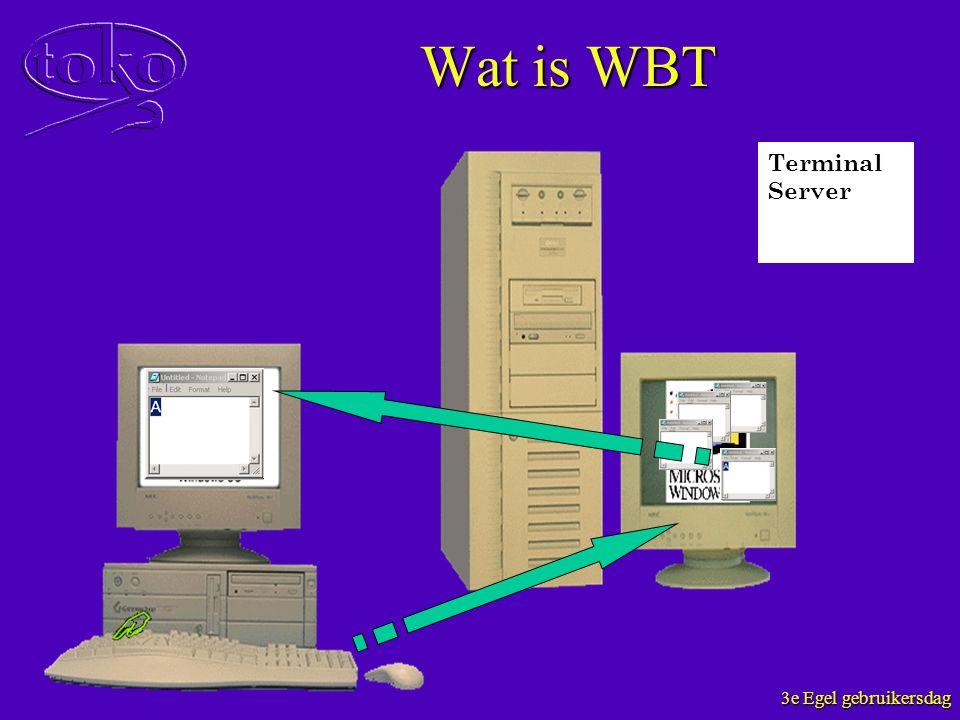 3e Egel gebruikersdag Wat is WBT Terminal Server