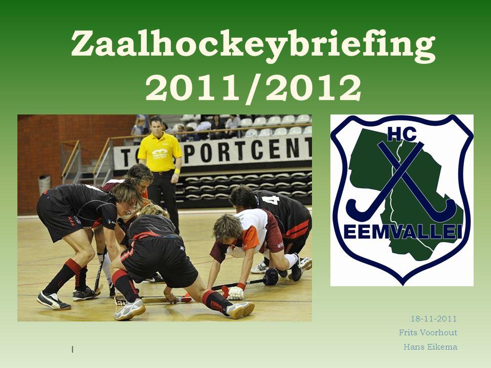 Zaalhockeybriefing 2011/2012 18-11-2011 Frits Voorhout Hans Eikema 1