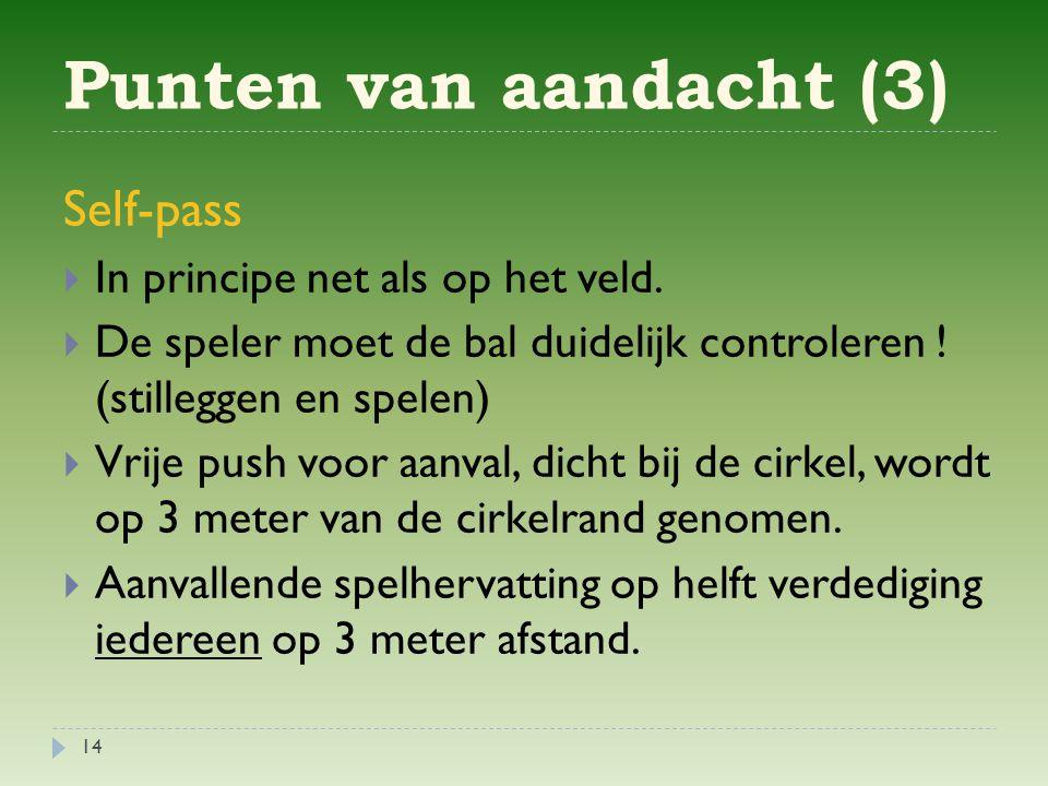 Punten van aandacht (3) 14 Self-pass  In principe net als op het veld.