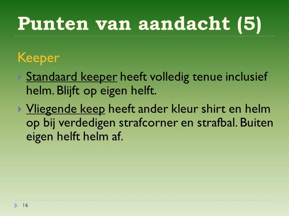 Punten van aandacht (5) 16 Keeper  Standaard keeper heeft volledig tenue inclusief helm.