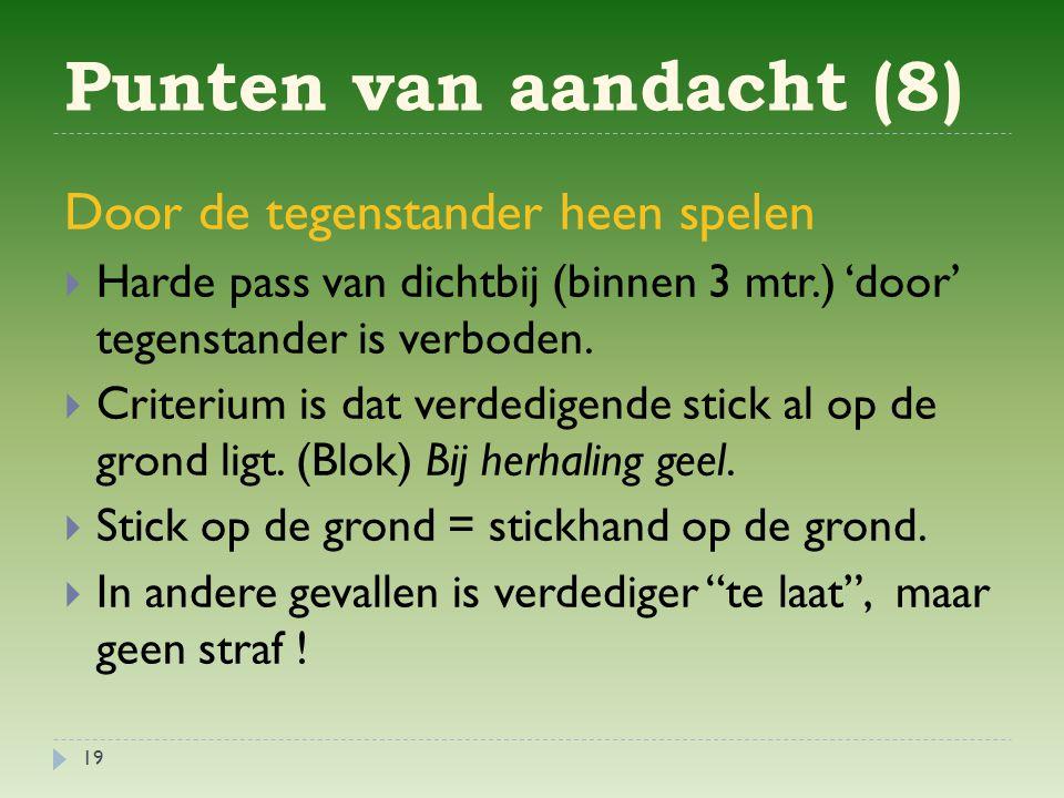 Punten van aandacht (8) 19 Door de tegenstander heen spelen  Harde pass van dichtbij (binnen 3 mtr.) 'door' tegenstander is verboden.