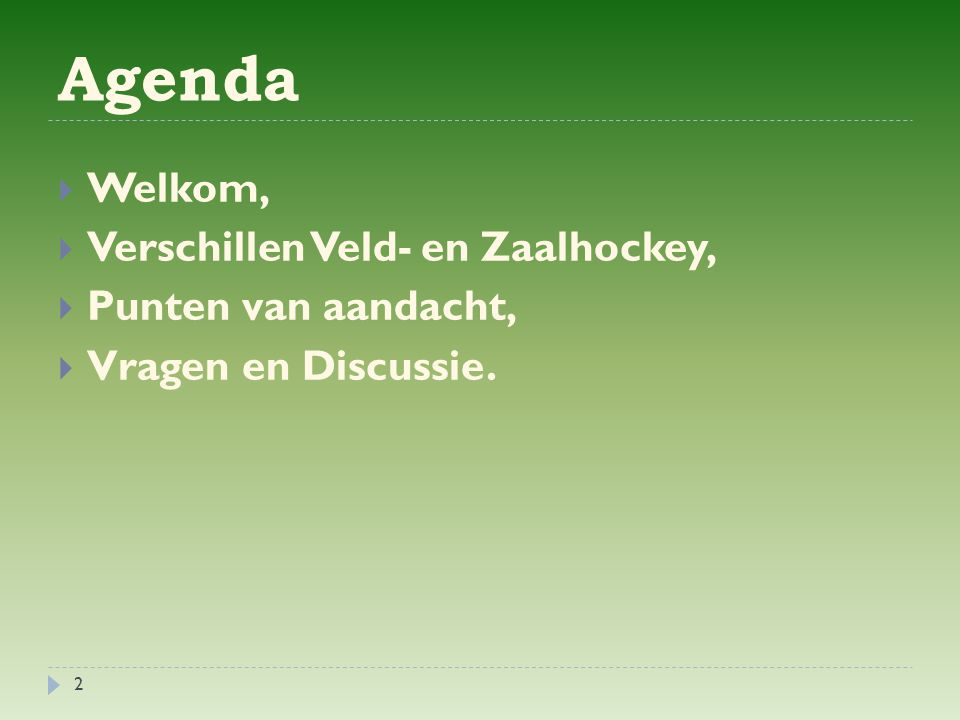 Agenda  Welkom,  Verschillen Veld- en Zaalhockey,  Punten van aandacht,  Vragen en Discussie. 2