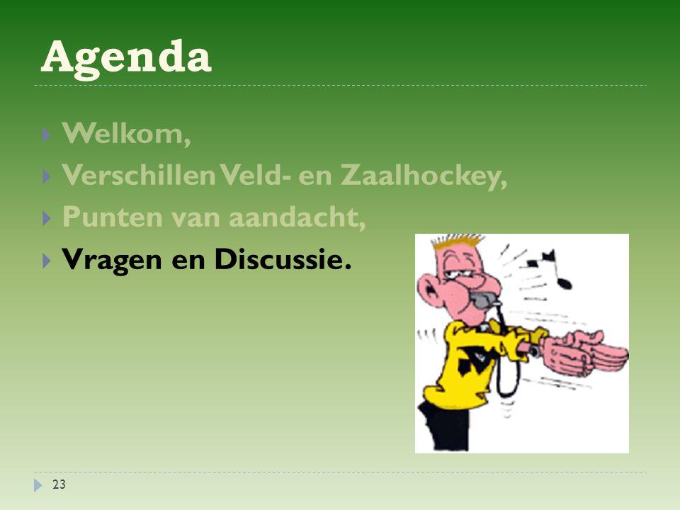 Agenda  Welkom,  Verschillen Veld- en Zaalhockey,  Punten van aandacht,  Vragen en Discussie.