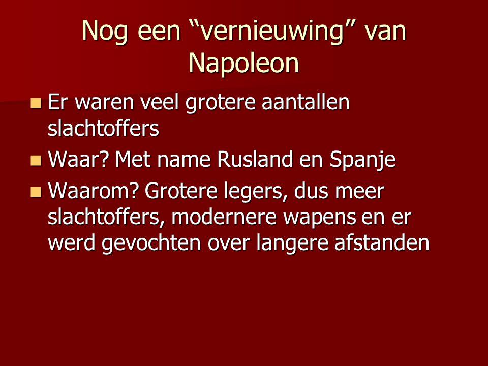 """Nog een """"vernieuwing"""" van Napoleon Er waren veel grotere aantallen slachtoffers Er waren veel grotere aantallen slachtoffers Waar? Met name Rusland en"""