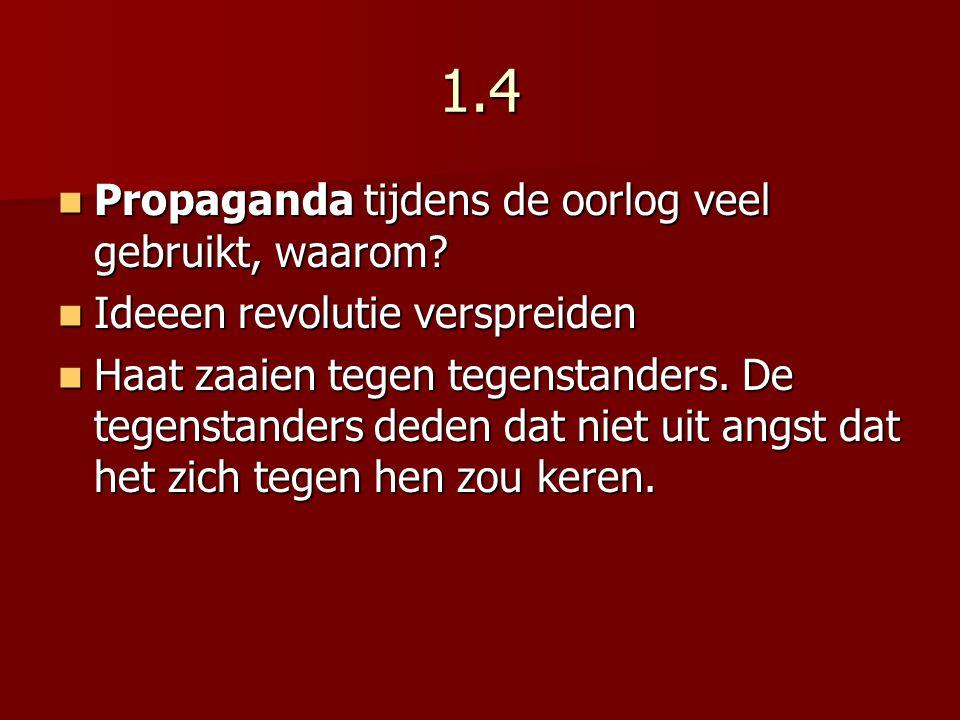 1.4 Propaganda tijdens de oorlog veel gebruikt, waarom? Propaganda tijdens de oorlog veel gebruikt, waarom? Ideeen revolutie verspreiden Ideeen revolu