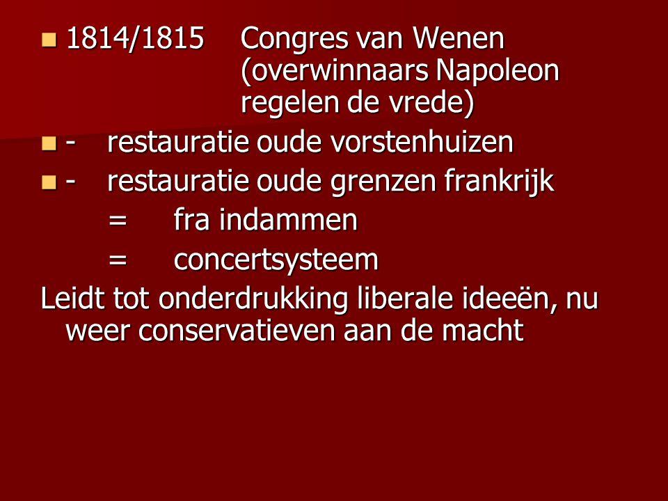 1814/1815Congres van Wenen (overwinnaars Napoleon regelen de vrede) 1814/1815Congres van Wenen (overwinnaars Napoleon regelen de vrede) -restauratie o
