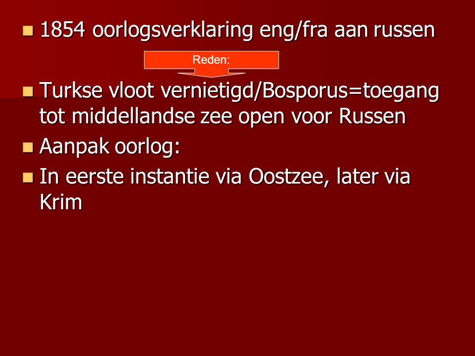 1854 oorlogsverklaring eng/fra aan russen 1854 oorlogsverklaring eng/fra aan russen Turkse vloot vernietigd/Bosporus=toegang tot middellandse zee open
