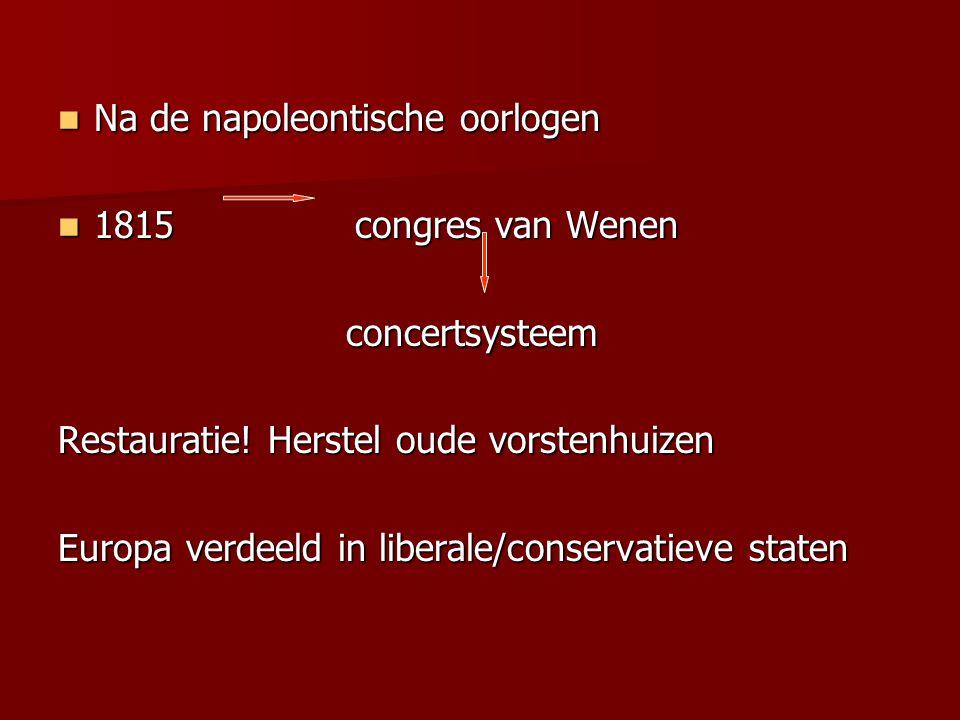 Na de napoleontische oorlogen Na de napoleontische oorlogen 1815 congres van Wenen 1815 congres van Wenenconcertsysteem Restauratie! Herstel oude vors