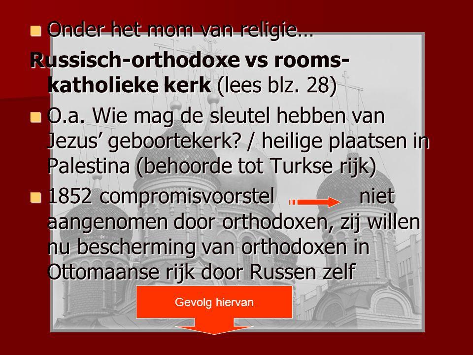 Gevolg hiervan Onder het mom van religie… Onder het mom van religie… Russisch-orthodoxe vs rooms- katholieke kerk (lees blz. 28) O.a. Wie mag de sleut