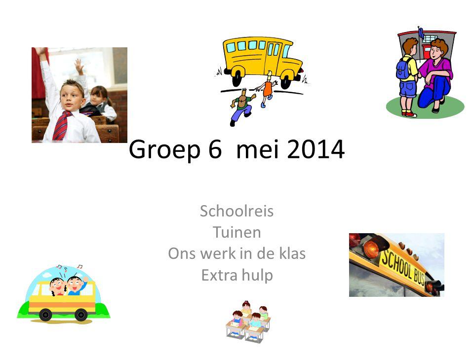 Groep 6 mei 2014 Schoolreis Tuinen Ons werk in de klas Extra hulp
