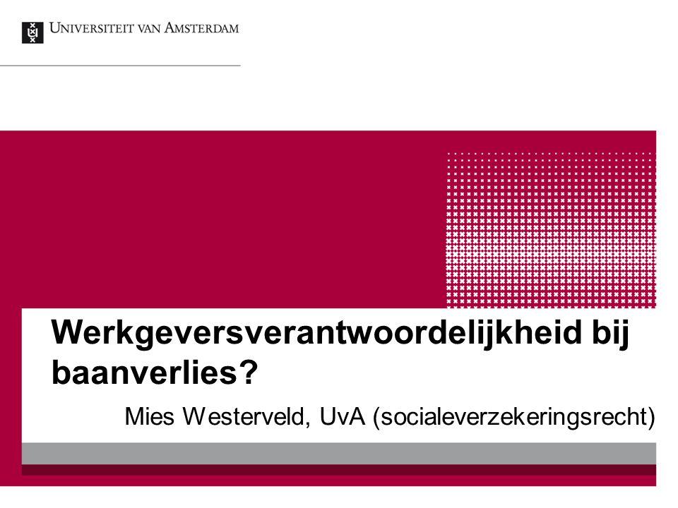 Werkgeversverantwoordelijkheid bij baanverlies? Mies Westerveld, UvA (socialeverzekeringsrecht)